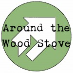 Around the Wood Stove: Next Episode